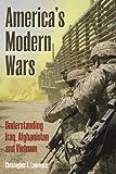 America's Modern Wars: Understanding Iraq, Afghanistan and Vietnam