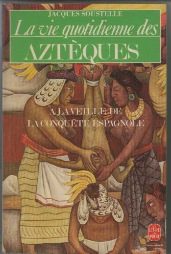 La vie quotidienne des Aztèques a la veille de la conquête espagnole por Jacques SOUSTELLE