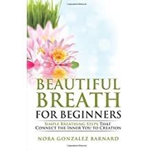 Beautiful Breath for Beginners: Simple Breathing Steps That Connect the Inner You to Creation