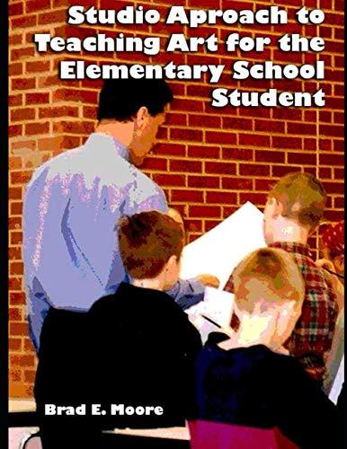 Studio Teaching - Studio Approach to Teaching Art for the Elementary School Student