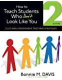 How to Teach Students Who Don′t Look Like You: Culturally Responsive Teaching Strategies