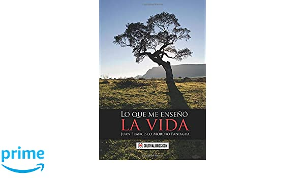 Lo que me enseñó la vida (Spanish Edition): Juan Francisco Moreno: 9788416073788: Amazon.com: Books