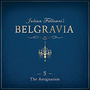 Julian Fellowes's Belgravia, Episode 5 Audiobook