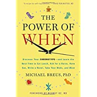 The Power of When: Discover Your Chronotype--and Learn the Best Time to Eat Lunch, Ask for a Raise, Have Sex, Write a Novel, Take Your Meds, and More