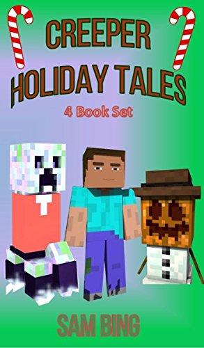 Creeper Holiday Tales: Set of 4 Unofficial Minecraft Stories for Kids (Creeper Christmas, Creepy Birthday Bash, Creepy Halloween, Grumpzilla's Christmas -