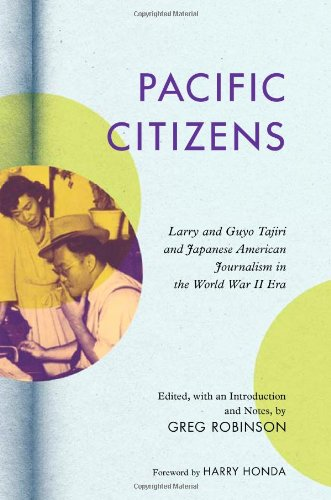 Download Pacific Citizens: Larry and Guyo Tajiri and Japanese American Journalism in the World War II Era (Asian American Experience) ebook