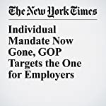 Individual Mandate Now Gone, GOP Targets the One for Employers | Robert Pear
