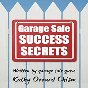 Garage Sale Success Secrets: The Definitive Step-by-Step Guide to Turn Your Trash into CA$H! Audiobook