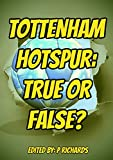 Tottenham Hotspur: True or False?