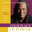 Your Place of Power: Life Visioning Practices for Honoring the Body Temple Rede von Michael Bernard Beckwith Gesprochen von: Michael Bernard Beckwith