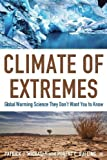 img - for Climate of Extremes: Global Warming Science They Don't Want You to Know by Patrick J. Michaels (2009-01-16) book / textbook / text book