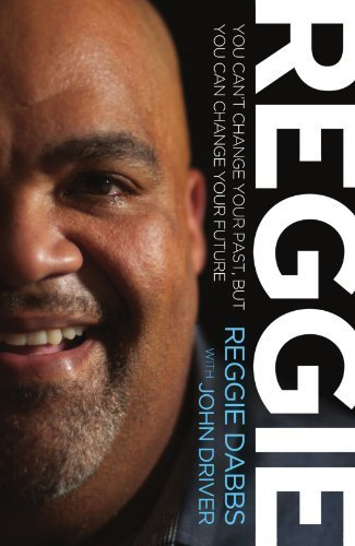 REGGIE: You Can't Change Your Past, but You Can Change Your Future by Reggie Dabbs (2011-03-28)