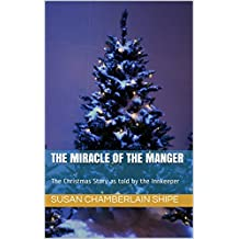 The Miracle of the Manger: The Christmas Story as told by the Innkeeper
