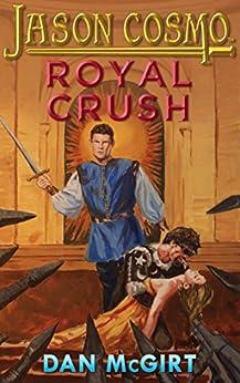 Royal Crush (Jason Cosmo Book 3) by [McGirt, Dan]