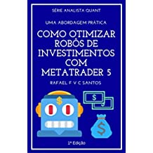 Como Otimizar Robôs de Investimentos com MetaTrader 5: Uma abordagem prática (Analista Quant Livro 2) (Portuguese Edition)