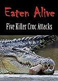 EATEN ALIVE: Five Killer Croc Attacks