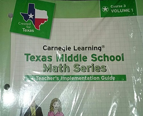 Carnegie Learning Texas Middle School Math Series, Teacher's Implementation Guide, Course 3 Volume 1 & 2 (Carnegie Learning Math Series Course 3 Volume 1)