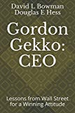 Gordon Gekko: CEO: Lessons from Wall Street for a Winning Attitude