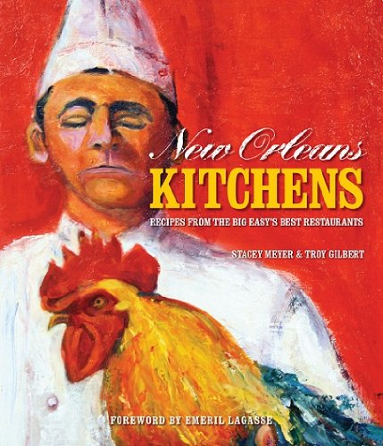 New Orleans Kitchens by Stacey Meyer, Foreword by Emeril Lagasse, Troy A. Gilbert