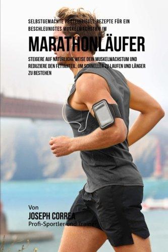 Selbstgemachte Proteinriegel-Rezepte fur ein beschleunigtes Muskelwachstum fur Marathonlaufer: Steigere auf naturliche Weise dein Muskelwachstum und um schneller zu laufen und langer zu bestehen Taschenbuch – 24. November 2015 1519505477 Health/Fitness Exe