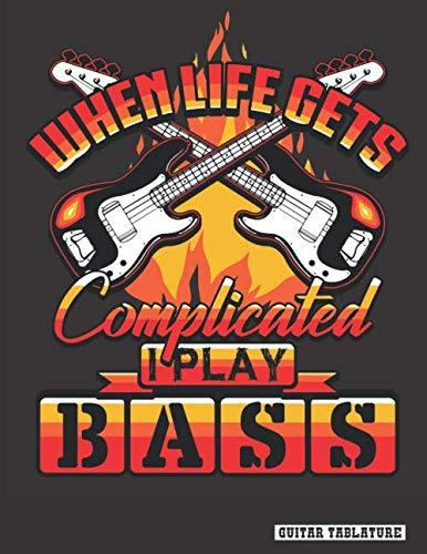 When Life Gets Complicated I Play Bass: Guitar Bass Tablature Notebook, Songbook. Blank Guitar Sheet Tabs Manuscript Journal. 8.5