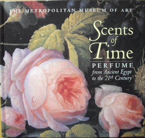 Scents of Time: Perfume from Ancient Egypt to the 21st Century