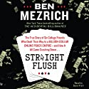Straight Flush: The True Story of Six College Friends Who Dealt Their Way to a Billion-Dollar Online Poker Empire - and How it All Came Crashing Down... Audiobook by Ben Mezrich Narrated by Sean Pratt