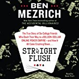 Straight Flush: The True Story of Six College Friends Who Dealt Their Way to a Billion-Dollar Online Poker Empire - and How it All Came Crashing Down.