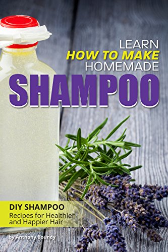 Learn How to Make Homemade Shampoo: DIY Shampoo Recipes for Healthier and Happier Hair (Coconut Make Oil Soap)