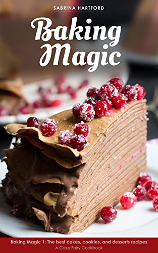 Baking Magic The Best Cakes Cookies And Desserts Recipes A Cake