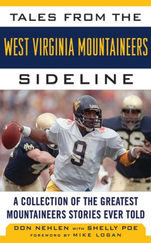Tales from the West Virginia Mountaineers Sideline: A Collection of the Greatest Mountaineers Stories Ever (West Virginia Coach Series)