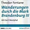 Wanderungen durch die Mark Brandenburg III Audiobook by Theodor Fontane Narrated by Gert Westphal