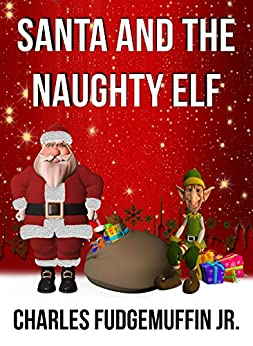 Santa And The Naughty Elf by [Fudgemuffin Jr, Charles]