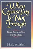When Counseling Is Not Enough, J. Kirk Johnston, 0929239814