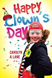 Happy Clown's Day, Carolyn A. Lane, 148366953X