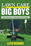 Lawn Care for the Big Boys: A Quick Resource on Landscaping and Gardening