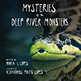 Mysteries of the Deep River Monsters, Maria Lourdes Lopes Author, 1494711443