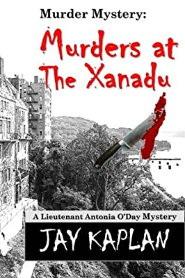 Murder Mystery: Murders at the Xanadu (A Lieutenant Antonia O?Day Mystery) (Volume 1)