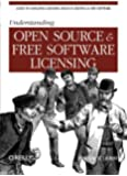 Understanding Open Source and Free Software Licensing: Guide to Navigating Licensing Issues in Existing & New Software