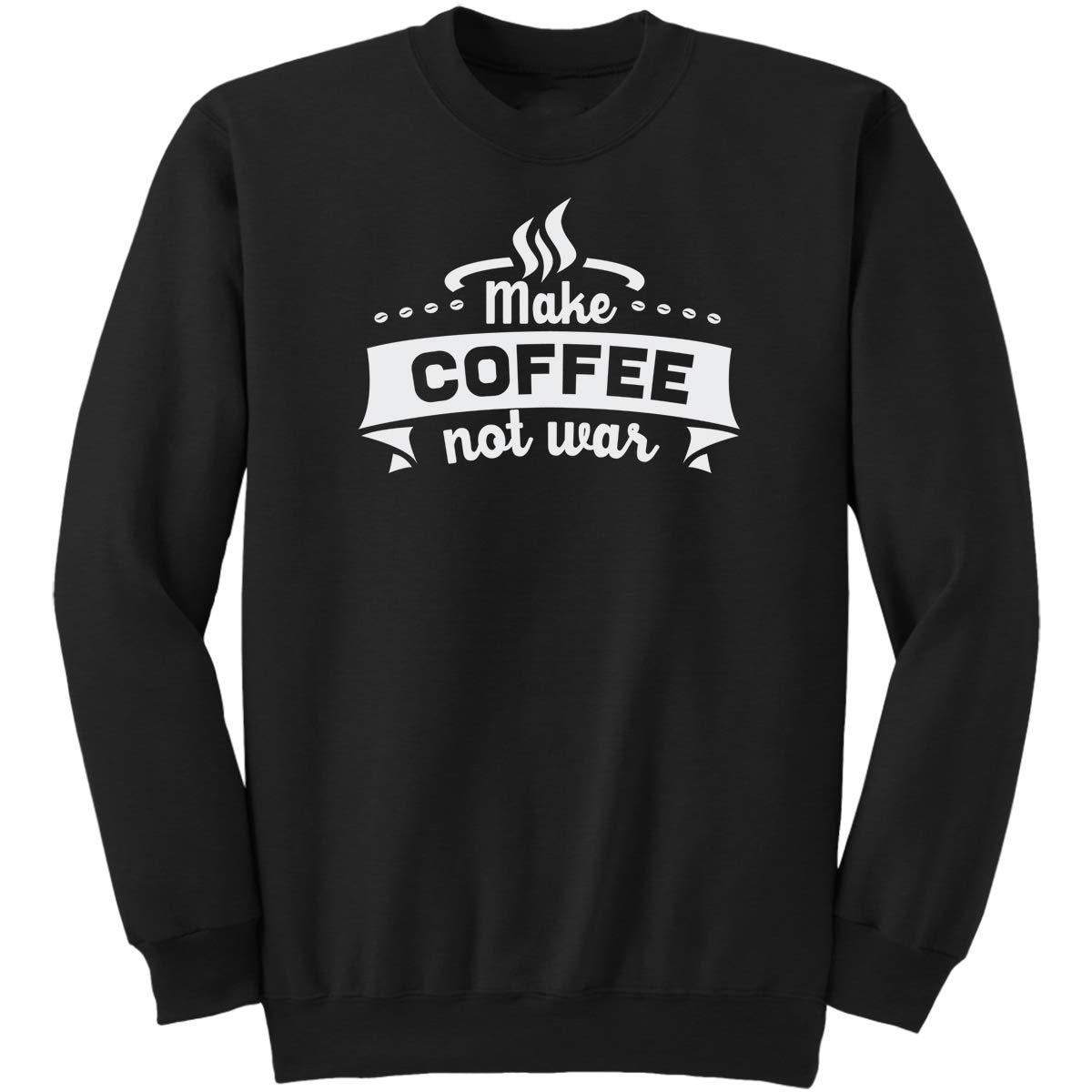 Make Coffee Not War Funny Gifts Idea Sweatshirt