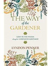 The Way of the Gardener: Lost in the Weeds Along the Camino de Santiago