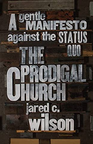 The Prodigal Church: A Gentle Manifesto against the Status Quo (History Manifesto)