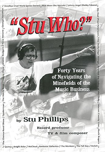 Stu Who?: Forty Years of Navigating the Minefields of the Music Business (Stu Who)