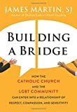 img - for Building a Bridge: How the Catholic Church and the LGBT Community Can Enter into a Relationship of Respect, Compassion, and Sensitivity book / textbook / text book