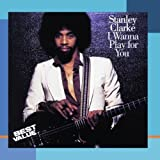 I Wanna Play For You by Stanley Clarke (1994-05-10)