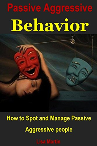 Passive Aggressive Behavior: How to Spot and Manage Passive Aggressive people