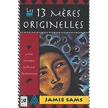 Les 13 mères originelles : La voie initiatique des femmes amérindiennes (Sciences humainesChamanisme) (French Edition)