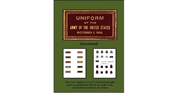 UNIFORM OF THE ARMY OF THE UNITED STATES 1908 (Annotated)