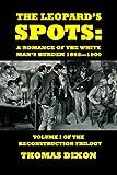 The Leopard's Spots: A Romance of the White Man's Burden 1865-1900 (The Reconstruction Trilogy) (Volume 1)