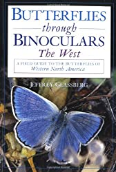 Butterflies through Binoculars: The West A Field Guide to the Butterflies of Western North America (Butterflies [or Other] Through Binoculars)